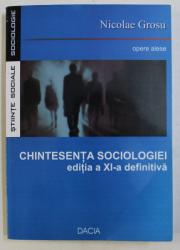 CHINTESENTA SOCIOLOGIEI de NICOLAE GROSU , EDITIA A XI-A , 2007