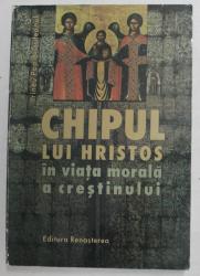 CHIPUL LUI HRISTOS IN VIATA MORALA A CRESTINULUI de IRINEU POP BISTRITEANUL , 2001