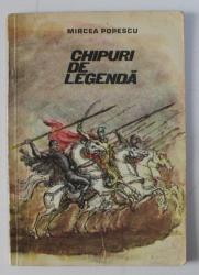 CHIPURI DE LEGENDA de MIRCEA POPESCU , ilustratii de MARCEL CHIRNOAGA , 1975 ,
