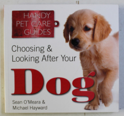 CHOOSING & LOOKING AFTER YOUR DOG by SEAN O' MEARA , MICHAEL HAYWARD , 2014