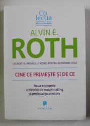 CINE CE PRIMESTE SI DE CE , NOUA ECONOMIE A PIETELOR DE MATCHMAKING SI PROIECTAREA ACESTORA de ALVIN E. ROTH , 2015