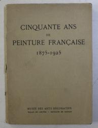 CINQUANTE AND DE PEINTURE FRANCAISE 1875 - 1925 , APARUTA 1925