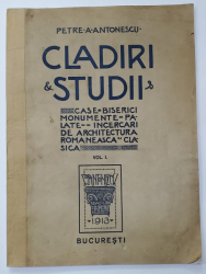 CLADIRI si STUDII de PETRE A. ANTONESCU, VOL. I - BUCURESTI, 1913