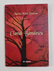 CLANUL BANULESCU de MARIA IULIA VULCAN , 2009, PREZINTA HALOURI DE APA *