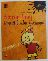 CLASA PREGATITOARE , TIMTIM - TIMY INVATA LIMBA GERMANA de MIRUNA POPESCU , 2015
