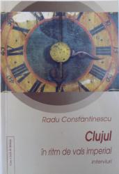 CLUJUL IN RITM DE VALS IMPERIAL - INTERVIURI de RADU CONSTANTINESCU , 2009