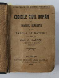 CODICILE CIVIL ROMAN CU INDEXUL ALFABETIC SI CU TABELA DE MATERIE LUCRAT de IOAN C. BAROZZI , 1910 , CARTE DE MICI DIMENSIUNI