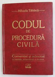 CODUL DE PROCEDURA CIVILA COMENTAT SI ADNOTAT CU LEGISLATIE , JURISPRUDENTA SI DOCTRINA de JUDECATOR Dr. MIHAELA TABARCA , 2003