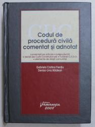 CODUL DE PROCEDURA CIVILA COMENTAT SI ADNOTAT de GABRIELA CRISTINA FRENTIU , DENISA LIVIA BALDEAN , 2008