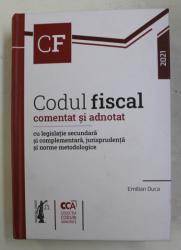 CODUL FISCAL COMENTAT SI ADNOTAT - CU LEGISLATIE SECUNDARA SI COMPLEMENTARA ... de EMILIAN DUCA , 2021