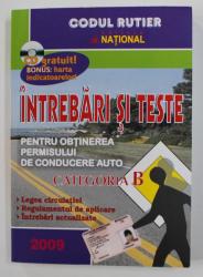 CODUL RUTIER  - INTREBARI SI TESTE PENTRU OBTINEREA PERMISULUI DE CONDUCERE AUTO CATEGORIA B , 2009, CONTINE CD *
