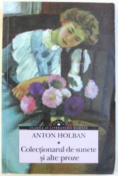 COLECTIONARUL DE SUNETE SI ALTE PROZE de ANTON HOLBAN , 2016