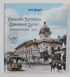 COLEGIUL NATIONAL ' GHEORGHE LAZAR ' , MONOGRAFIE 1860 - 2020 de SORIN MARGARIT , 2020
