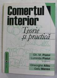 COMERTUL INTERIOR - TEORIE SI PRACTICA de GH. M. PISTOL si  LUMINITA PISTOL ,  2004