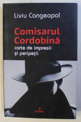 COMISARUL CORDOBINA , CARTE DE IMPRESII SI PERIPETII de LIVIU CANGEOPOL , 2020