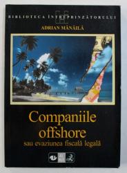 COMPANIILE OFFSHORE SAU EVAZIUNEA FISCALA LEGALA de ADRIAN MANAILA , 1999