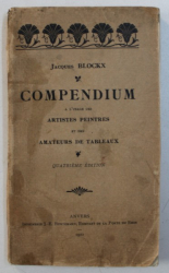 COMPENDIUM A L ' USAGE DES ARTISTES PEINTRES AT DES AMATEURS DE TABLEAUX par JACQUES BLOCKX , 1922
