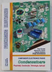 COMPONENTE ELECTRONICE PASIVE - CONDENSATOARE , PROPRIETATI , CONSTRUCTIE , TEHNOLOGIE , APLICATII de PAUL SVASTA , ALEXANDRU VASILE , CIPRIAN IONESCU , VIRGIL GOLUMBEANU , 2010