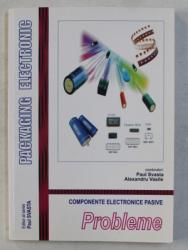 COMPONENTE ELECTRONICE PASIVE  - PROBLEME de PAUL SVASTA  si ALEXANDRU VASILE , 2010