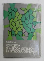 CONCEPTIA SI METODA SISTEMICA IN BIOLOGIA GENERALA de N. BOTNARIUC , 1976
