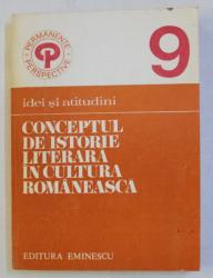 CONCEPTUL DE ISTORIE LITERARA IN CULTURA ROMANEASCA , studiu si antologie de PAUL CORNEA , 1978