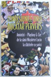 CONFESIUNILE UNUI BUCATAR PERVERS de DAN - SILVIU BOERESCU , 2015