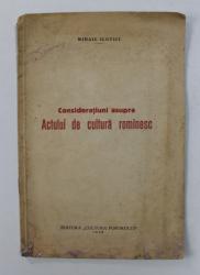 CONSIDERATIUNI ASUPRA ACTULUI DE CULTURA ROMANESC de MIHAIL ILOVICI , 1936 , DEDICATIE*
