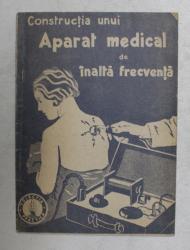 CONSTRUCTIA UNUI APARAT MEDICAL DE INALTA FRECVENTA - cu 9 figuri , COLECTIA PRACTICA NR. 57 - 57 BIS , 1941