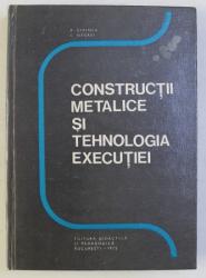 CONSTRUCTII METALICE SI TEHNOLOGIA EXECUTIEI , APLICATII PENTRU SUBINGINERI de PETRE SIMINEA si LUCIAN NEGREI , 1975