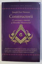 CONSTRUCTORII - O CERCETARE A ISTORIEI SI FILOSOFIEI MASONERIEI de JOSEPH FORT NEWTON , 2020
