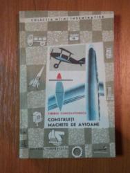 CONSTRUITI MACHETE DE AVIOANE de TIBERIU CONSTANTINESCU  1968