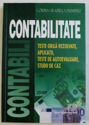 CONTABILITATE - TESTE GRILA REZOLVATE , APLICATII , TESTE DE AUTOEVALUARE , STUDII DE CAZ de CORINA GRAZIELLA DUMITRU , 2006