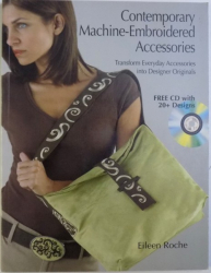CONTEMPORARY MACHINE - EMBROIDERED ACCESSORIES  - TRANSFORM EVERYDAY ACCESSORIES INTO DESIGNER ORIGINALS  - FREE CD WITH 20+ DESIGNS by EILEEN ROCHE , 2007