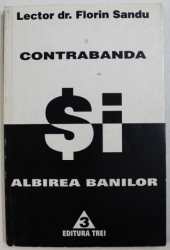 CONTRABANDA SI ALBIREA BANILOR de FLORIN SANDU , 1999