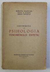 CONTRIBUTII LA PSIHOLOGIA FENOMENULUI ESTETIC de MIRCEA MANCAS , 1941