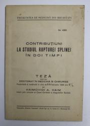 CONTRIBUTIUNI LA STUDIUL RUPTURII SPLINEI IN DOI TIMPI de HAIMOVICI A. HAIM , 1936 , *DEDICATIE