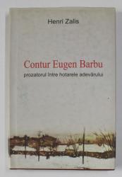 CONTUR EUGEN BARBU - PROZATORUL INTRE HOTARELE ADEVARULUI de HENRI ZALIS , 2008, PREZINTA HALOURI DE APA *