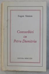 CONVORBIRI CU PETRU DUMITRIU de EUGEN SIMION , 1998 , DEDICATIE*