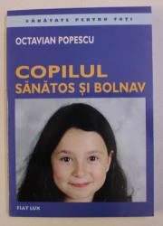 COPILUL SANATOS SI BOLNAV de OCTAVIAN POPESCU , 2008