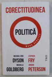 CORECTITUDINEA POLITICA de MICHAEL ERIC DYSON , MICHELLE GOLDBERG , ETC. , 2019