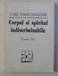 CORPUL SI SPIRITUL INDISCRIMINABILE , ESEURI III de CAIUS TRAIAN DRAGOMIR , 1992