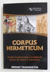 CORPUS HERMETICUM , TEXTELE FUNDAMENTALE SI INVATATURILE TAINICE DE INITIERE IN HERMETISM , EDITIA A IV - A , REVAZUTA SI ADAUGITA de HERMES TRISMEGISTOS , 2021