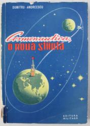 COSMONAUTICA , O NOUA STIINTA de D. ST. ANDREESCU , 1960
