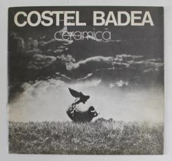 COSTEL BADEA - CERAMICA , CATALOG DE EXPOZITIE , MAI , 1983