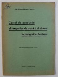 COSTUL DE PRODUCTIE AL STRUGURILOR DE MASA SI AL VINULUI IN PODGORIILE BUZAULUI de GH. CONSTANTINESCU - ISMAIL , 1939