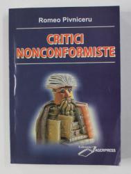 CRITICI NONCONFORMISTE de ROMEO PIVNICERU , 2010 , DEDICATIE *