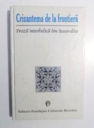CRIZANTEMA DE LA FRONTIERA - PROZA INTERBELICA DIN BASARABIA -  de VERONICA BATCA , 1996