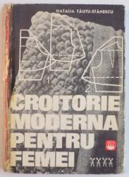 CROITORIE MODERNA PENTRU FEMEI de NATALIA TAUTU STANESCU , 1969