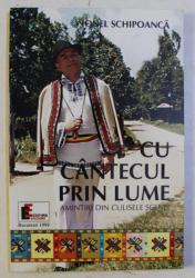 CU CANTECUL PRIN LUME - AMINTIRI DIN CULISELE SCENEI de IONEL SCHIPOANCA , 1999