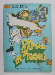 CU CAPUL IN NORI de IULIU RATIU , desene de POMPILIU DUMITRESCU , 1977 , PRIMA COPERTA CU DEFECT*